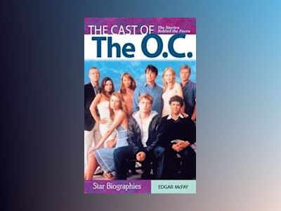 Cast of the o.c., the - the stories behind the faces av Edgar Mcfay