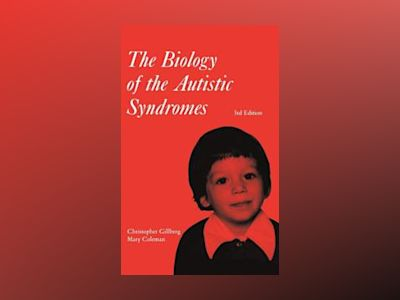 The Biology of the Autistic Syndromes, 3rd Edition av Christopher Gillberg