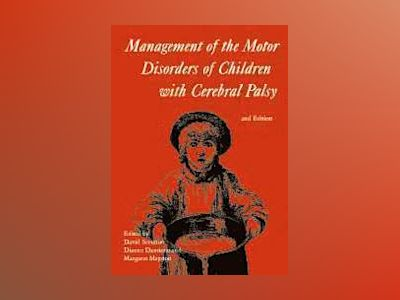 Management of the Motor Disorders of Children with Cerebral Palsy, 2nd Edit av David Scrutton