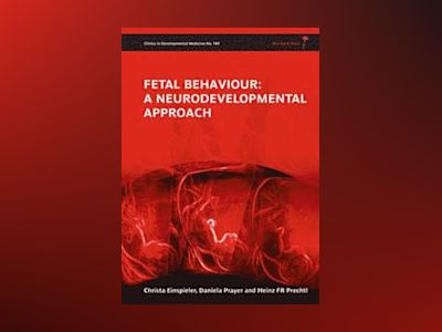 Fetal Behaviour: A Neurodevelopmental Approach av Christa Einspieler