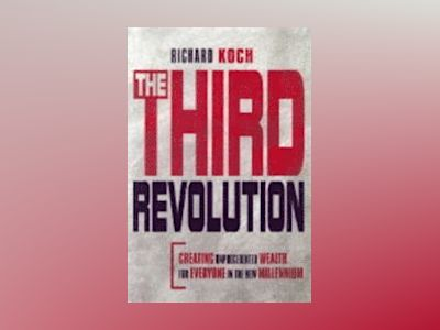 The Third Revolution: Creating Unprecedented Wealth and Happiness for Every av Richard J. Koch