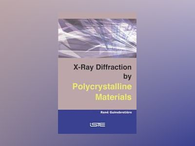 X-Ray Diffraction by Polycrystalline Materials av Rene Guinebretiere