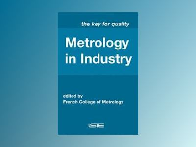 Metrology in Industry: The Key for Quality av French College of Metrology