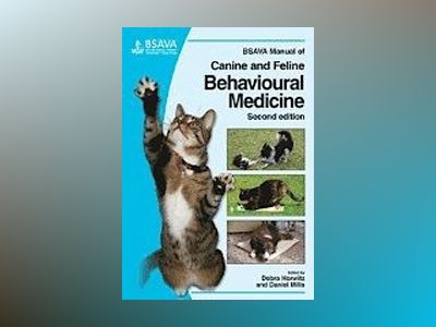 BSAVA Manual of Canine and Feline Behavioural Medicine, 2nd Edition av DebraHorwitz