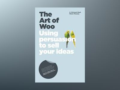 The Art of Woo: Using Persuasion to Sell Your Ideas av Richard Shell
