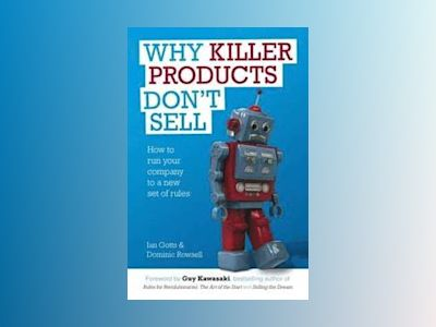 Why Killer Products Don't Sell: How to run your company to a new set of rul av Ian Gotts