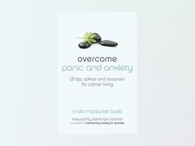 Overcome Panic and Anxiety: 121 tips, advice and resources for calmer livin av Linda Manassee Buell