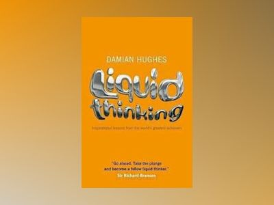 Liquid Thinking: Inspirational lessons from the world's great achievers av Damian Hughes