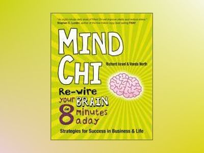 Mind Chi: Re-wire Your Brain in 8 Minutes a Day -- Strategies for Success i av Richard Israel