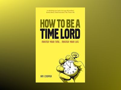 How to be a Time Master: Control your time...control your life av Ian Cooper