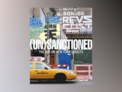 Unsanctioned - the art on new york streets av Katherine Lorimer