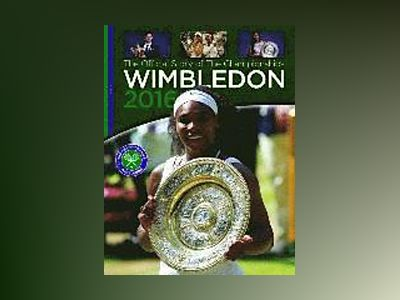 Wimbledon 2016: The Official Story of the Championships av Paul Newman