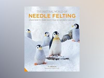 Natural world of needle felting - learn how to make more than 20 adorable a av Fi Oberon