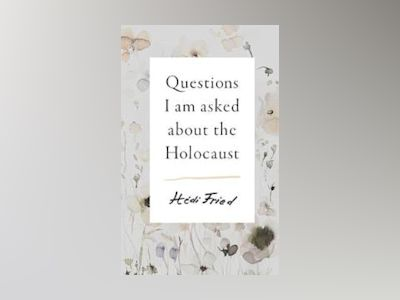 Questions I Am Asked About the Holocaust av Hedi Fried