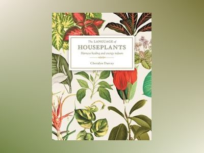 The Language of Houseplants: Harness Healing and Energy in the Home av Cheralyn Darcey