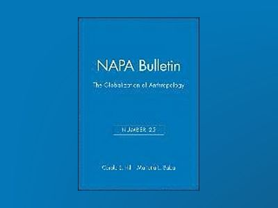 NAPA Bulletin, Number 25, The Globalization of Anthropology, av Hillanf