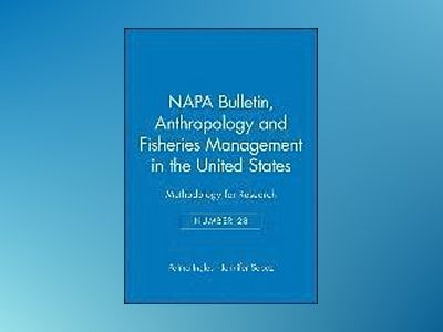 NAPA Bulletin, Number 28, Anthropology and Fisheries Management in the Unit av Wallace