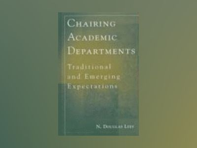 Chairing Academic Departments: Traditional and Emerging Expectations av N. Douglas Lees