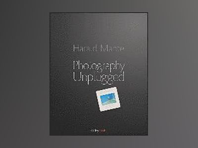 Photography Unplugged av Harald Mante