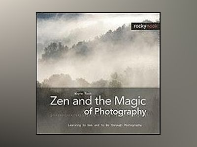 Zen and the Magic of Photography av Wayne Rowe