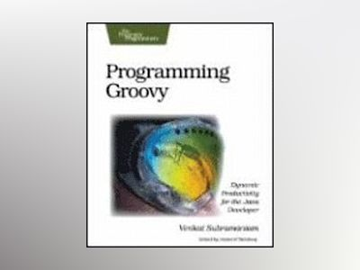 Programming groovy - dynamic productivity for the java developer av Venkat Subramaniam