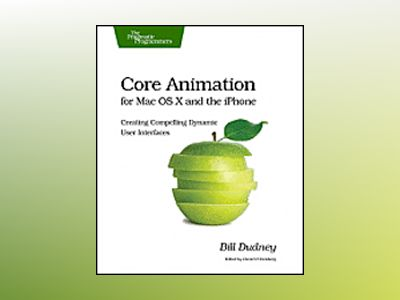 Core animation for mac os x and the iphone - creating compelling dynamic us av Bill Dudney