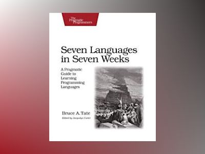 Seven Languages in Seven Weeks av Bruce A. Tate