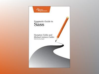 Pragmatic Guide to Sass av Hampton Catlin