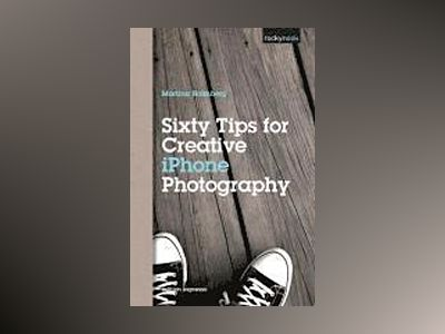 Sixty Tips for Creative iPhone Photography av Martina Holmberg