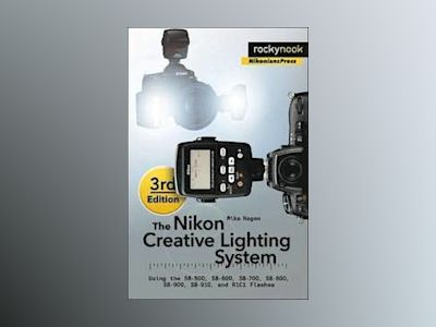The Nikon Creative Lighting System, 3rd Edition av Mike Hagen