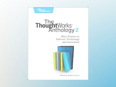 The ThoughtWorks Anthology, Volume 2 av ThoughtWorks