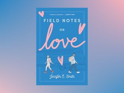 Field Notes on Love av Jennifer E. Smith