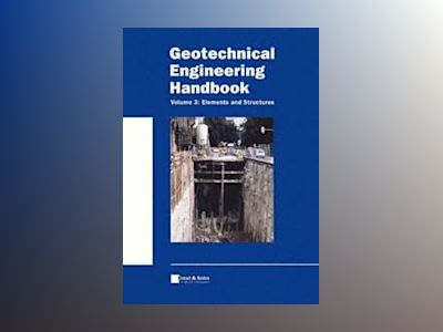 Geotechnical Engineering Handbook, Volume 3, Elements and Structure av Ulrich Smoltczyk