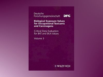 Biological Exposure Values for Occupational Toxicants and Carcinogens, Volu av Helmut Greim