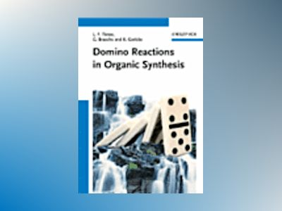 Domino Reactions in Organic Synthesis av Lutz F. Tietze