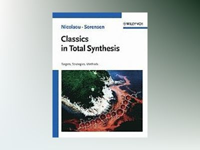 Classics in Total Synthesis: Targets, Strategies, Methods av K. C. Nicolaou