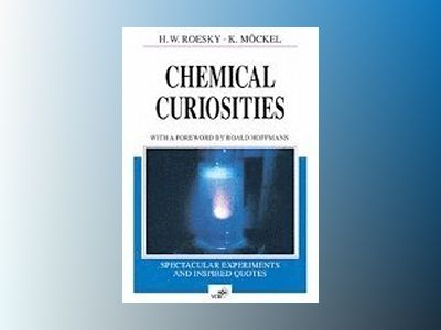 Chemical Curiosities: Spectacular Experiments and Inspired Quotes av Herbert W. Roesky