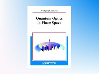 Quantum Optics in Phase Space av W.