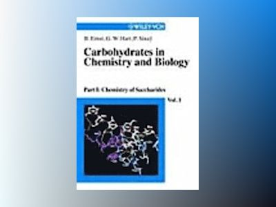 Carbohydrates in Chemistry and Biology : A Comprehensive Handbook, 4 Volume av Beat Ernst