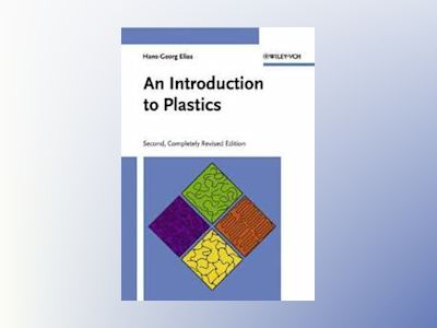 An Introduction to Plastics, 2nd, Completely Revised Edition av Hans-Georg Elias