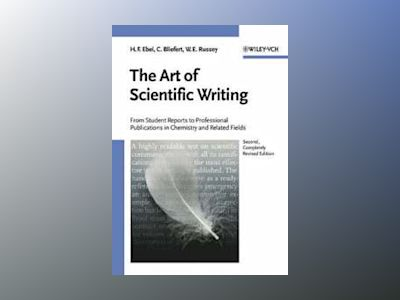 The Art of Scientific Writing: From Student Reports to Professional Publica av Hans F. Ebel