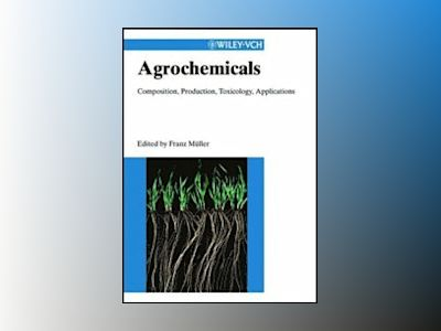 Agrochemicals: Composition, Production, Toxicology, Applications av Franz Müller