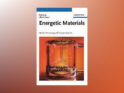 Energetic Materials: Particle Processing and Characterization av Ulrich Teipel