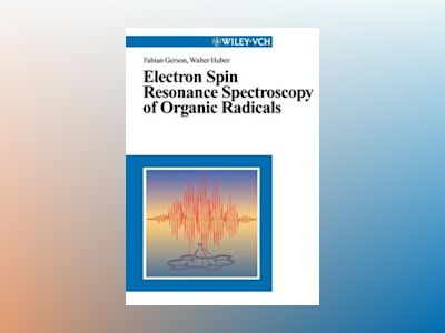 Electron Spin Resonance Spectroscopy of Organic Radicals av Fabian Gerson