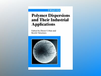 Polymer Dispersions and Their Industrial Applications av Dieter Urban