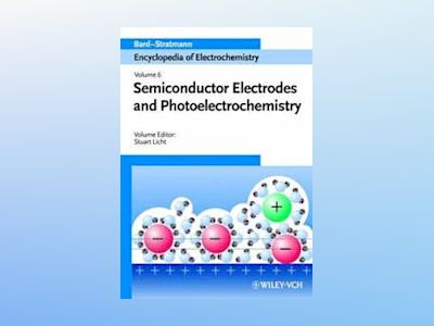 Encyclopedia of Electrochemistry, Volume 6, Semiconductor Electrodes and Ph av S. Licht