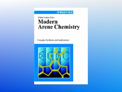 Modern Arene Chemistry: Concepts, Synthesis, and Applications av Didier Astruc