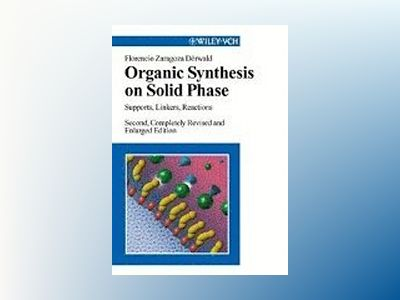Organic Synthesis on Solid Phase: Supports, Linkers, Reactions, 2nd, Comple av Florencio Zaragoza Dö