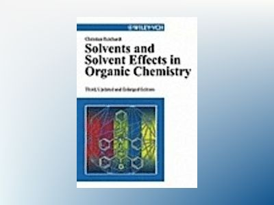 Solvents and Solvent Effects in Organic Chemistry, 3rd, Updated and Enlarge av Christian Reichardt