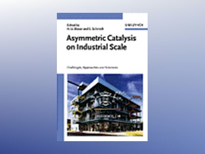 Asymmetric Catalysis on Industrial Scale: Challenges, Approaches and Soluti av Hans Ulrich Blaser